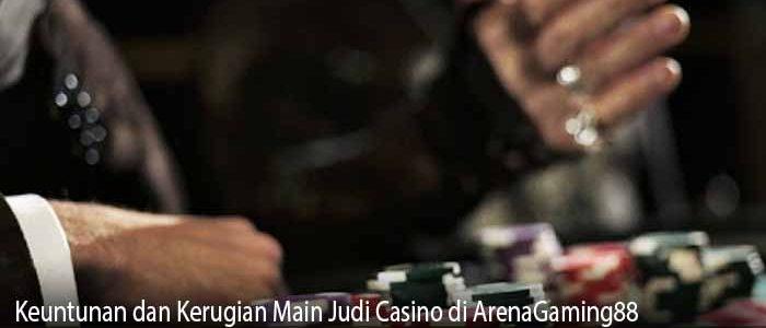 Keuntunan dan Kerugian Main Judi Casino di ArenaGaming88