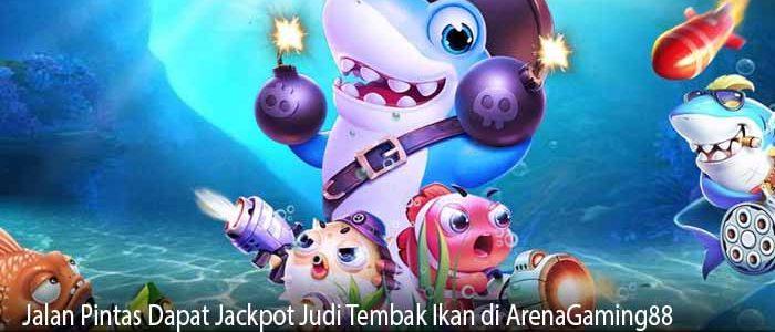 Jalan Pintas Dapat Jackpot Judi Tembak Ikan di ArenaGaming88